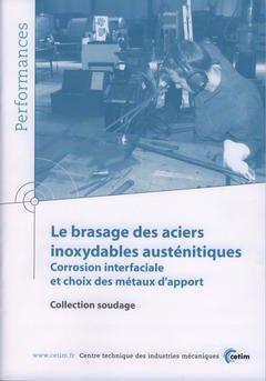 Couverture de l'ouvrage Le brasage des aciers inoxydables austénitiques ... (Performances, résultats des actions collectives, Collection soudage, 9P94)