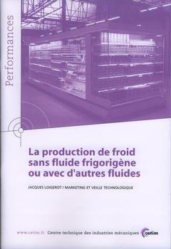 Couverture de l'ouvrage La production de froid sans fluide frigorigène ou avec d'autres fluides (Performances, résultats des actions collectives, 9P97)