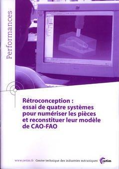 Couverture de l'ouvrage Rétroconception : essai de quatre systèmes pour numériser les pièces ... (Performances, résultats des actions collectives, 9Q06)