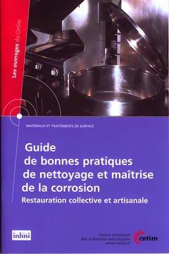 Couverture de l'ouvrage Guide de bonnes pratiques de nettoyage et maîtrise de la corrosion : restauration collective et artisanale (Matériaux et traitements de surface, 2B52)