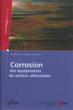 Couverture de l'ouvrage Corrosion des équipements du secteur alimentaire (Matériaux et traitements de surface) (Les ouvrages du CETIM N° 2B54)