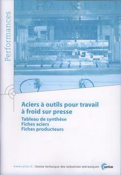 Couverture de l'ouvrage Aciers à outils pour travail à froid sur presse : tableau de synthèse, fiches aciers, fiches producteurs (Performances résultats des actions collectives, 9P41)