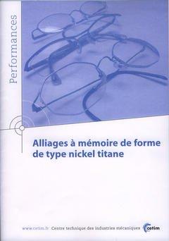 Couverture de l'ouvrage Alliages à mémoire de forme de type nickel titane (Performances, Résultats des actions collectives, 9P17)