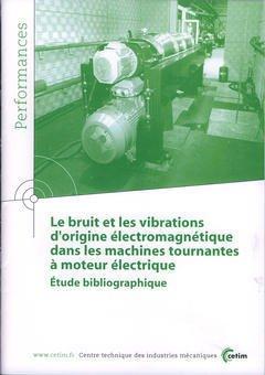 Couverture de l'ouvrage Le bruit et les vibrations d'origine électromagnétique dans les machines tournantes ... (Performances, résultats des actions collectives, 9P43)