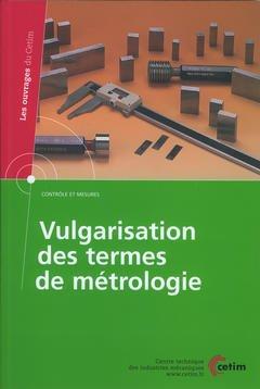 Couverture de l'ouvrage Vulgarisation des termes de métrologie (Contrôle et mesures, Les ouvrages du CETIM, 4C11, avec CD-ROM)