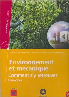 Couverture de l'ouvrage Environnement et mécanique. Comment s'y retrouver (Ed. 2006) : contraintes réglementaires, technologies propres, ISO 14001, version 2004 (Classeur, 6D44)