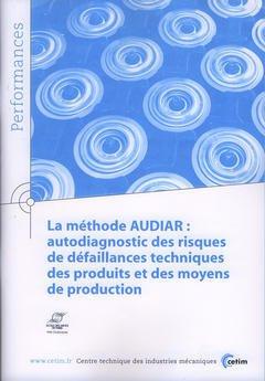 Couverture de l'ouvrage La méthode AUDIAR : autodiagnostic des risques de défaillances techniques des produits et des moyens de production (Performances, 9Q27)