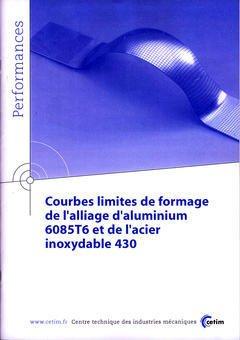 Couverture de l'ouvrage Courbes limites de formage de l'alliage d'aluminium 6085T6 et de l'acier inoxydable 430 (Performances, 9Q30)
