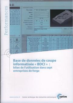 Couverture de l'ouvrage Base de données de coupe informatisée BDCI : bilan de l'utilisation dans sept entreprises de forge (Performances, 9Q54)