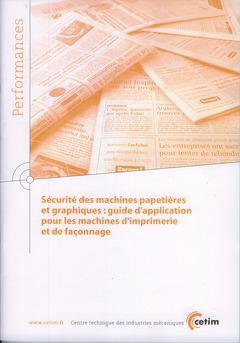 Couverture de l'ouvrage Sécurité des machines papetières et graphiques : guide d'application pour les machines d'imprimerie et de façonnage (Performances, 9Q59)
