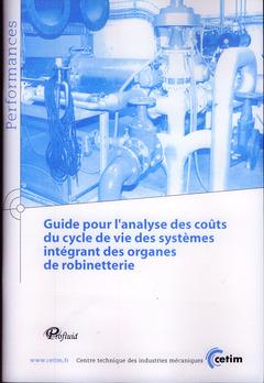 Cover of the book Guide pour l'analyse des coûts du cycle de vie des systèmes intégrant des organes de robinetterie (Performances, 9Q64, avec CD-ROM)