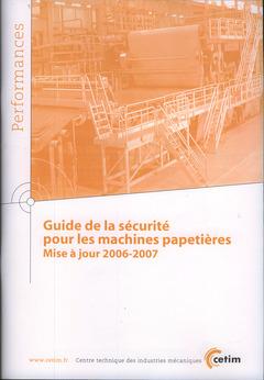Couverture de l'ouvrage Guide de la sécurité pour les machines papetières Mise à jour 2006-2007 (Performances, 9Q68)