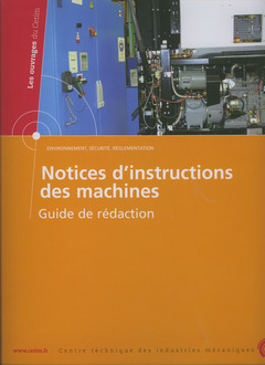 Couverture de l'ouvrage Notices d'instructions des machines. Guide de rédaction (Les ouvrages du CETIM, Environnement, sécurité, réglementation, 6D47) Classeur +exemple prat-
