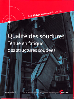 Couverture de l'ouvrage Qualité des soudures. Tenue en fatigue des structures soudées (Les fiches conseils du Cetim, 2C21)
