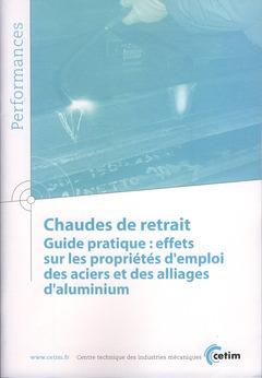 Couverture de l'ouvrage Chaudes de retrait. Guide pratique : effets sur les propriétés d'emploi des aciers et des alliages d'aluminium (Performances, 9Q77)