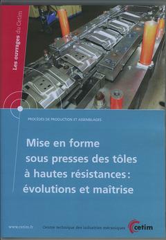 Couverture de l'ouvrage Mise en forme sous presses des tôles à hautes resistances : évolutions et maîtrise (Les ouvrages du CETIM, procédés de production..., 3E45, CD-ROM)