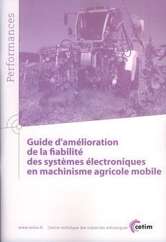 Couverture de l'ouvrage Guide d'amélioration de la fiabilité des systèmes électroniques en machinisme agricole mobile (Performances, 9Q79)