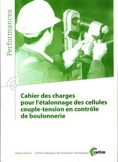 Couverture de l'ouvrage Cahier des charges pour l'étalonnage des cellules couple-tension en contrôle de boulonnerie (Performances, 9Q83)