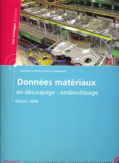Couverture de l'ouvrage Données matériaux en découpage emboutissage Edition 2008 (Les ouvrages du Cetim, Procédés de production et assemblages, 3E46) avec CD-ROM, Classeur
