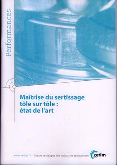 Couverture de l'ouvrage Maîtrise du sertissage tôle sur tôle : état de l'art (Performances, 9Q97)