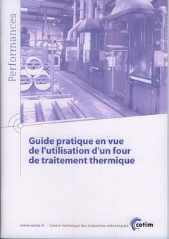 Couverture de l'ouvrage Guide pratique en vue de l'utilisation d'un four de traitement thermique (Performances, 9Q101)