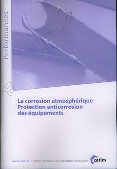 Couverture de l'ouvrage La corrosion atmosphérique. Protection anticorrosion des équipements. (Performances, 9Q114)