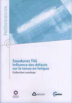 Couverture de l'ouvrage Soudures TIG. Influence des défauts sur la tenue en fatigue. Collection soudage (Performances, 9Q151)