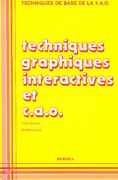 Couverture de l'ouvrage Techniques graphiques interactives & CAO (Techniques de base de la X.A.O)