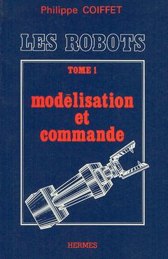 Couverture de l'ouvrage Les robots tome 1 : modélisation et commande