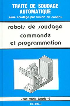 Couverture de l'ouvrage Les robots de soudage volume 2 : commande et programmation