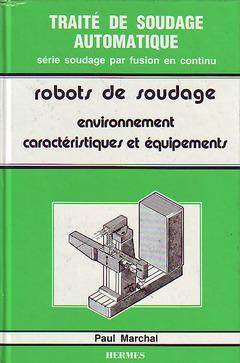 Couverture de l'ouvrage Les robots de soudage volume 1 : environnements, caractéristique et équipements