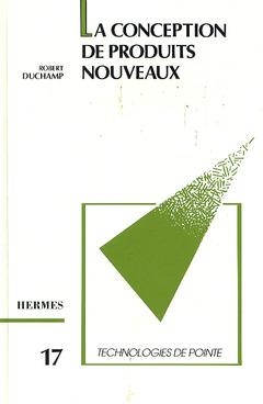Couverture de l'ouvrage La conception de produits nouveaux (Technologies de pointe 17)