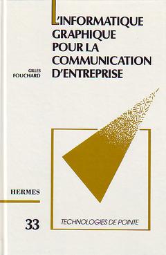 Couverture de l'ouvrage L'informatique graphique pour la communication d'entreprise (Technologie de pointe 33)