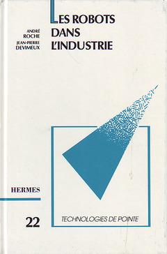 Couverture de l'ouvrage Les robots dans l'industrie (Technologie de pointe 22)