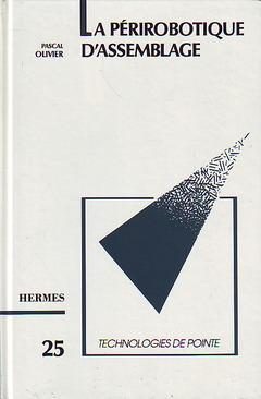 Couverture de l'ouvrage La périrobotique d'assemblage (Technologies de pointe, 25)