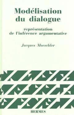 Couverture de l'ouvrage Modèlisation du dialogue représentation de l'inférence argumentative
