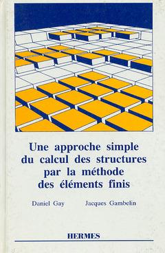 Couverture de l'ouvrage Une approche simple du calcul des structures par la méthode des éléments finis