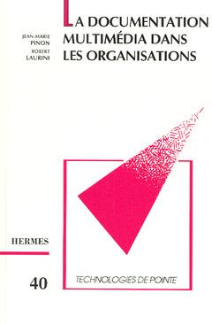 Couverture de l'ouvrage La documentation multimédia dans les organisations (Technologie de pointe 40)