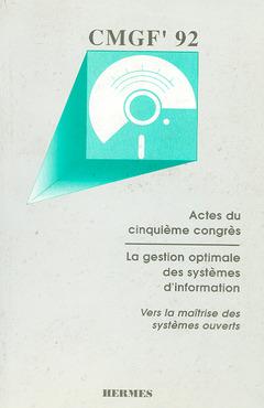 Couverture de l'ouvrage CMGF' 92 La gestion optimale des systèmes d'information. Vers la maîtrise des systèmes ouverts. Actes du 5e congrès