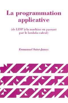 Couverture de l'ouvrage La programmation applicative (de LISP à la machine en passant par le lambda-calcul)