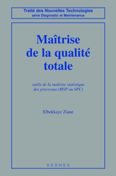 Couverture de l'ouvrage Maitrise de la qualite totale (coll. Traité des nouvelles technologies Série Diagnostic et maintenance)