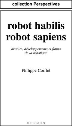 Couverture de l'ouvrage Robot habilis, robot sapiens: Histoire, développements et futurs de la robotique.
