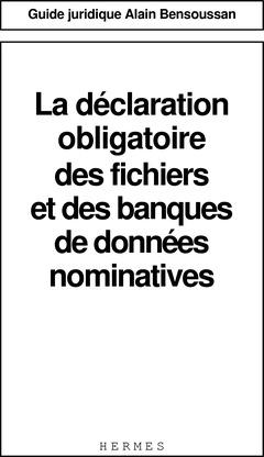 Couverture de l'ouvrage La déclaration obligatoire des fichiers et des banques de données nominatives (Guide juridique)