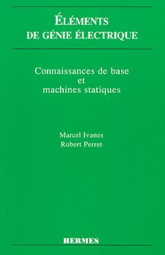 Couverture de l'ouvrage Eléments de génie électrique: Connaissances de base et machines statiques