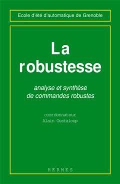 Couverture de l'ouvrage La robustesse, analyse et synthèse de commandes robustes (Ecole d'été d'automatique de Grenoble)