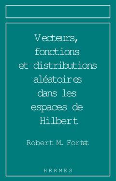 Couverture de l'ouvrage Vecteurs, fonctions et distributions aléatoires dans les espaces de Hilbert Analyse harmonique et prévision