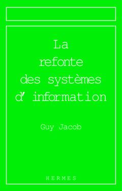 Couverture de l'ouvrage La refonte des systèmes d'information (Série informatique et organisation)