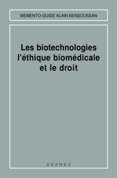 Couverture de l'ouvrage Les biotechnologies l'éthique biomédicale et le droit (Mémento-guide)
