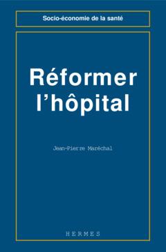 Couverture de l'ouvrage Réformer l'hopital: direction médicale pivot de la réorganisation