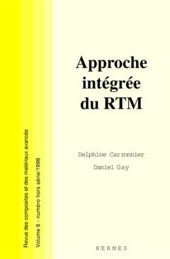 Couverture de l'ouvrage Approche intégrée du RTM (Revue des composites et des matériaux avancés Vol. 6 numéro hors-série)